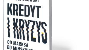 """Jan Toporowski, """"Kredyt i kryzys. Od Marksa do Minsky'ego"""", Książka i Prasa, Warszawa 2017"""